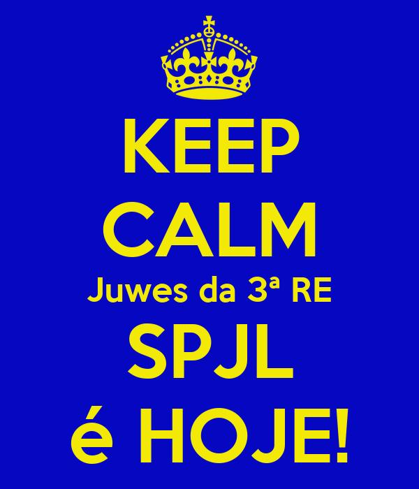 KEEP CALM Juwes da 3ª RE SPJL é HOJE!