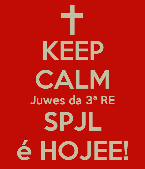 KEEP CALM Juwes da 3ª RE SPJL é HOJEE!