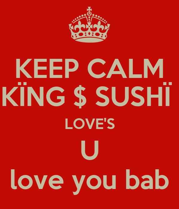 KEEP CALM KÏNG $ SUSHÏ  LOVE'S U love you bab
