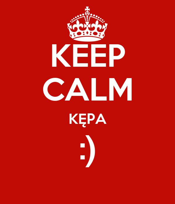KEEP CALM KĘPA :)