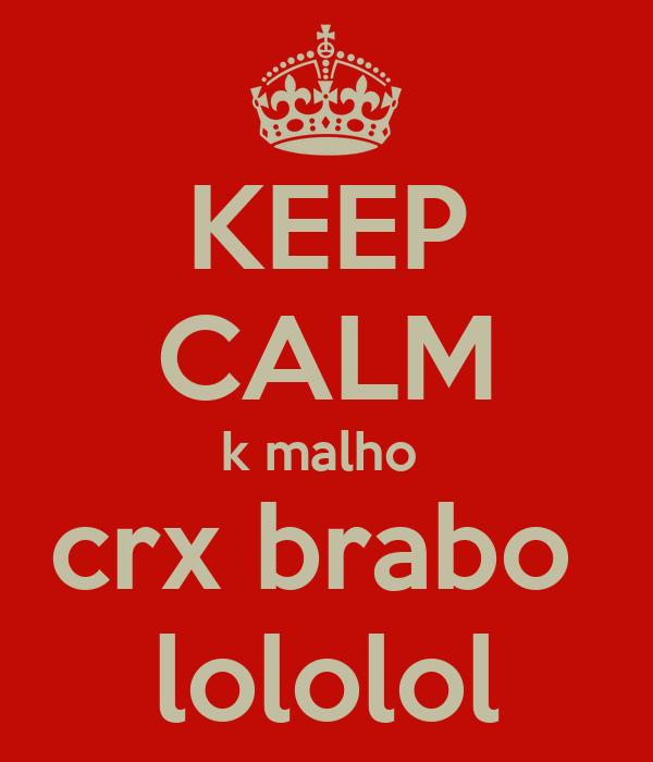 KEEP CALM k malho  crx brabo  lololol