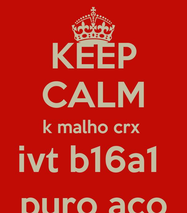 KEEP CALM k malho crx  ivt b16a1  puro aço