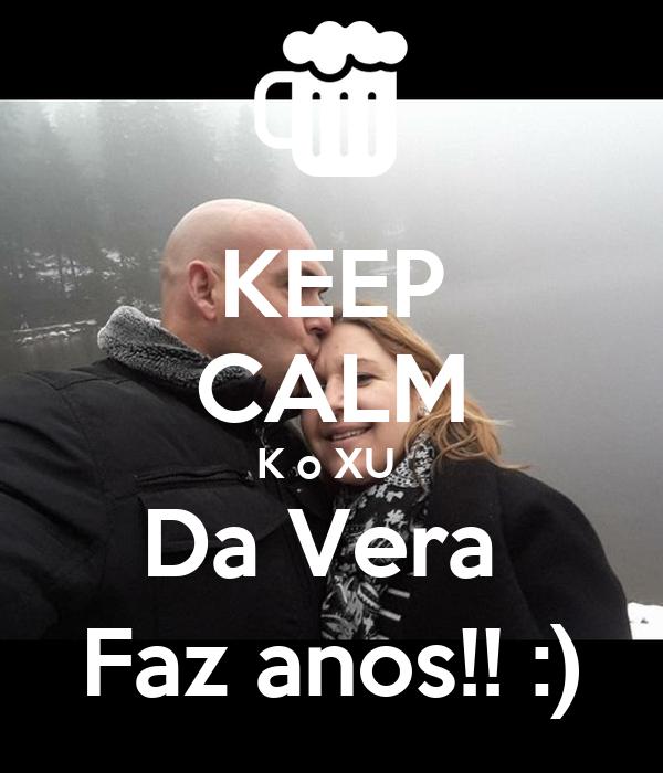 KEEP CALM K o XU  Da Vera  Faz anos!! :)