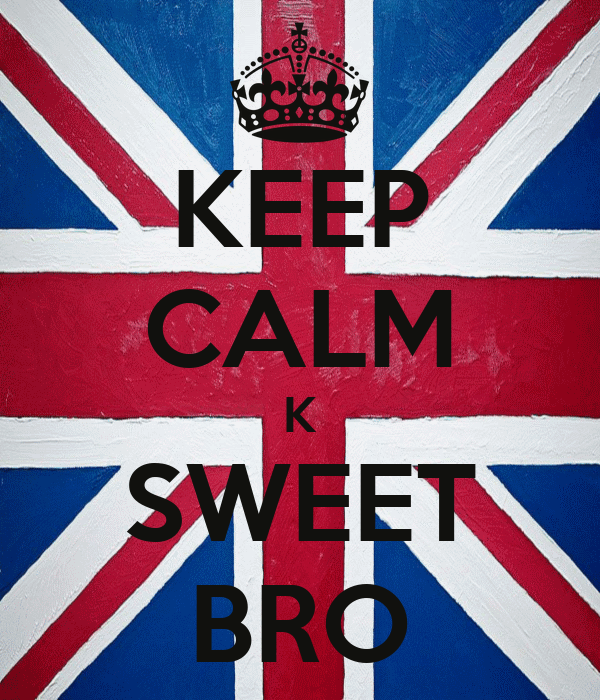 KEEP CALM K SWEET BRO