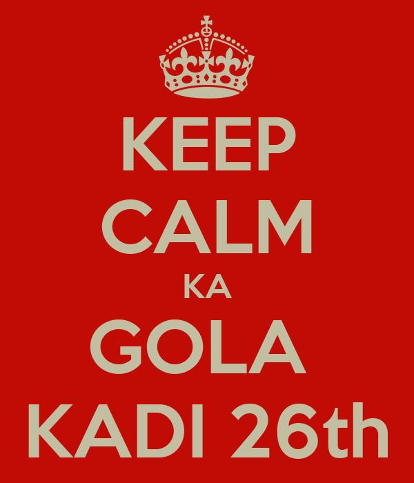 KEEP CALM KA GOLA  KADI 26th