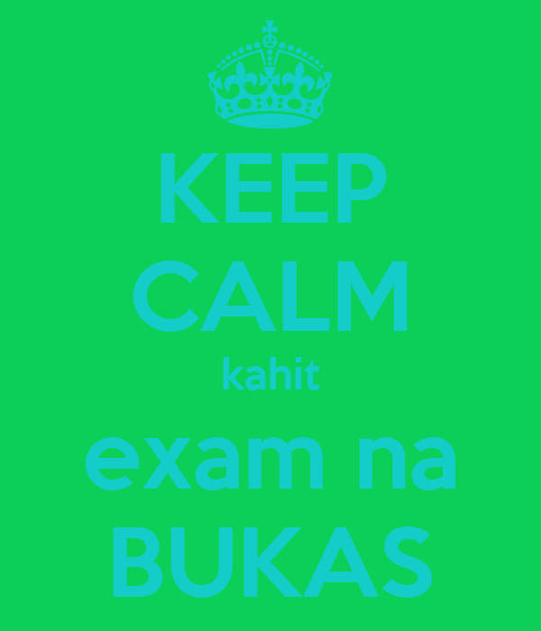 KEEP CALM kahit exam na BUKAS