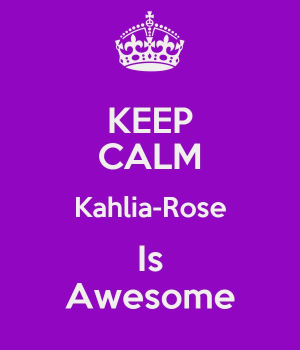 KEEP CALM Kahlia-Rose Is Awesome