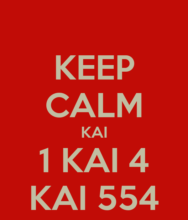 KEEP CALM KAI 1 KAI 4 KAI 554