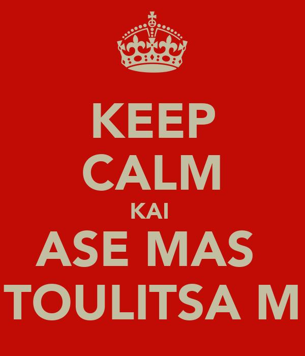 KEEP CALM KAI  ASE MAS  TOULITSA M