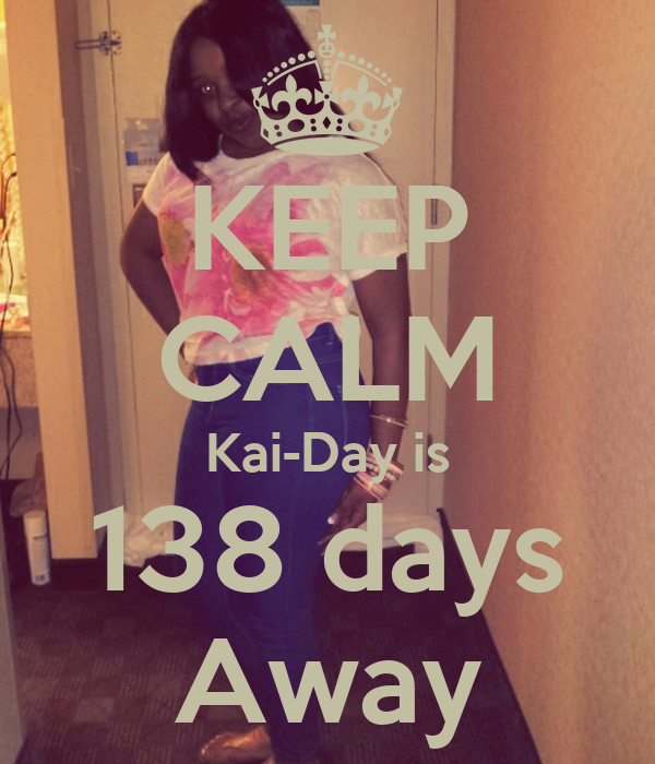 KEEP CALM Kai-Day is 138 days Away
