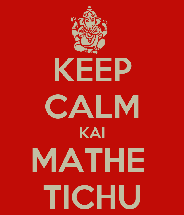 KEEP CALM KAI MATHE  TICHU