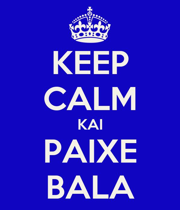 KEEP CALM KAI PAIXE BALA