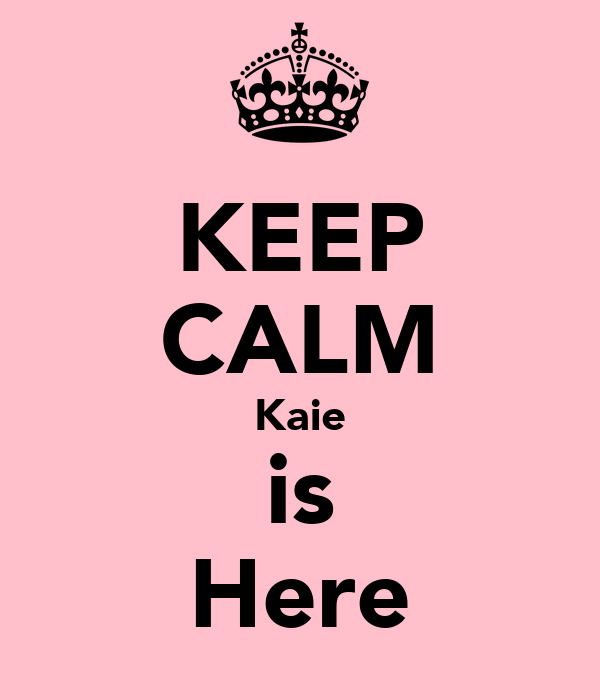 KEEP CALM Kaie is Here