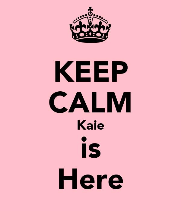 KEEP CALM Kaie is Here