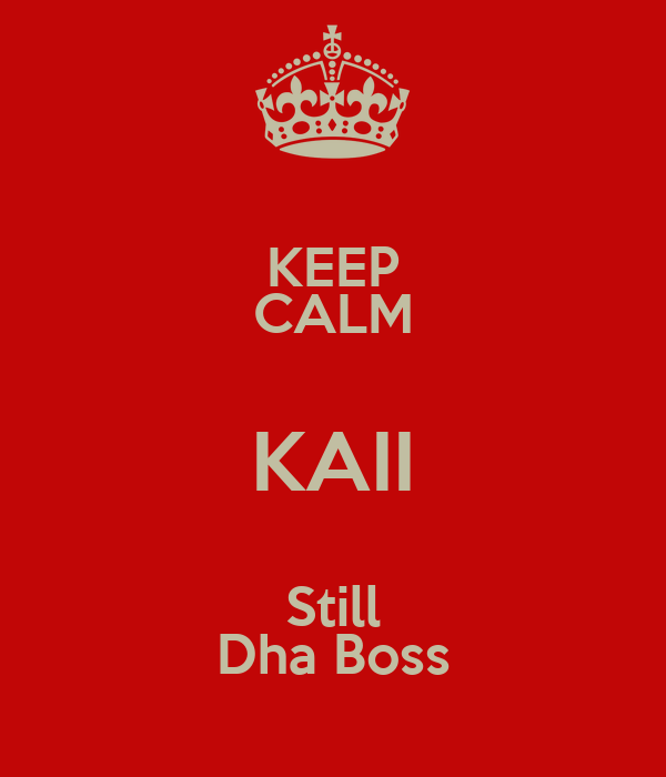 KEEP CALM KAII Still Dha Boss