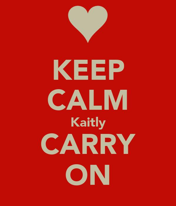KEEP CALM Kaitly CARRY ON