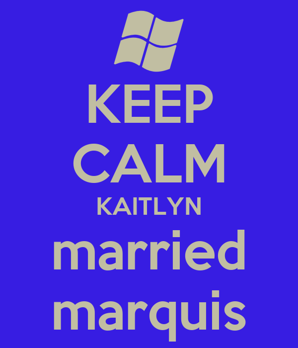 KEEP CALM KAITLYN married marquis