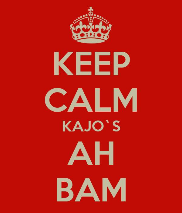 KEEP CALM KAJO`S AH BAM
