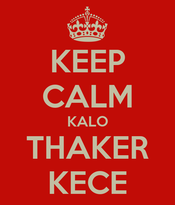 KEEP CALM KALO THAKER KECE