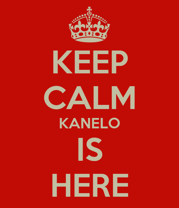 KEEP CALM KANELO IS HERE