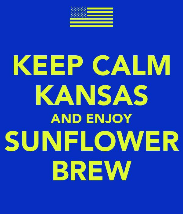 KEEP CALM KANSAS AND ENJOY SUNFLOWER BREW