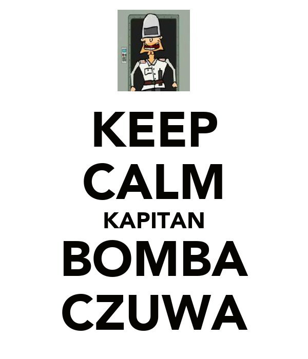 KEEP CALM KAPITAN BOMBA CZUWA