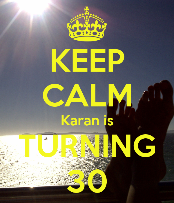 KEEP CALM Karan is TURNING 30