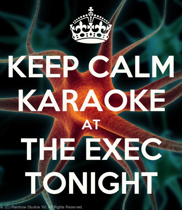KEEP CALM KARAOKE AT THE EXEC TONIGHT