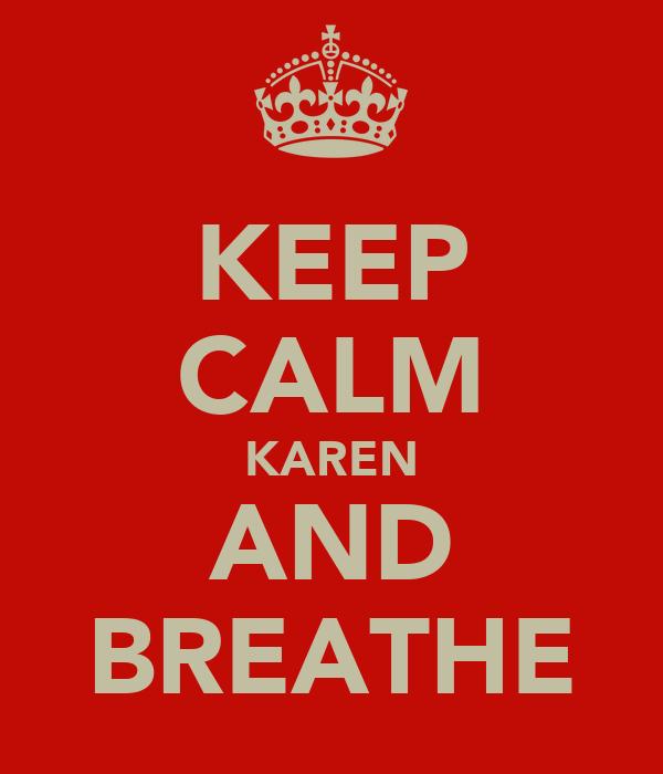 KEEP CALM KAREN AND BREATHE