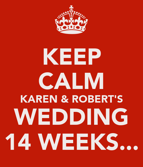 KEEP CALM KAREN & ROBERT'S WEDDING 14 WEEKS...