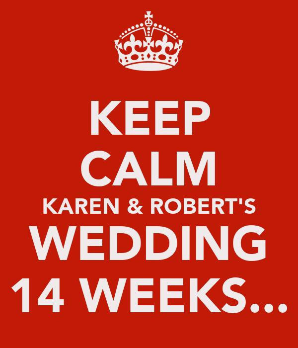 KEEP CALM KAREN & ROBERT'S WEDDING 14 WEEKS...