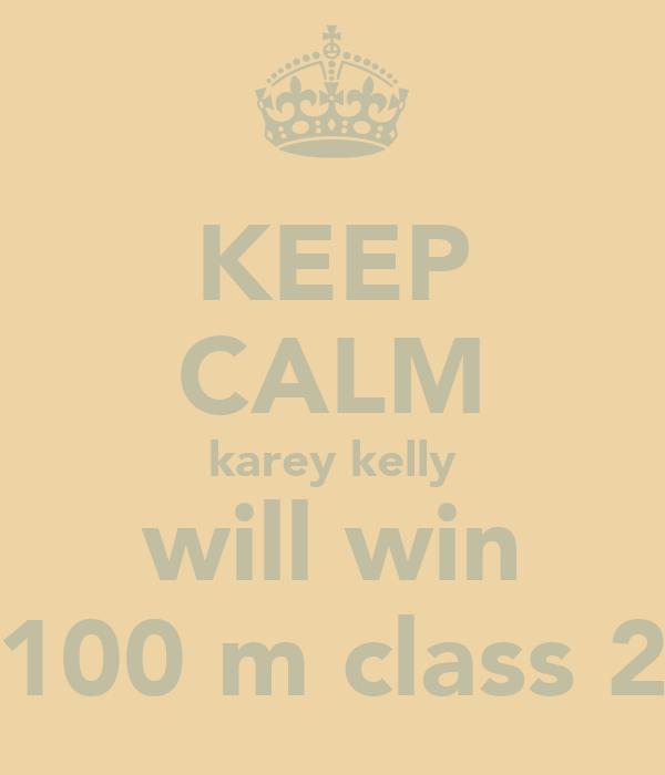 KEEP CALM karey kelly will win 100 m class 2