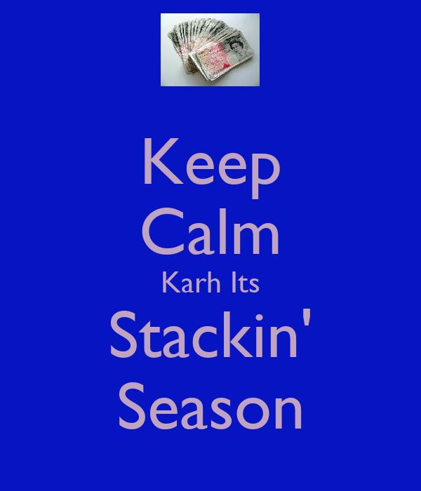 Keep Calm Karh Its Stackin' Season