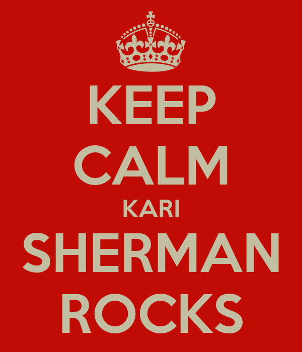 KEEP CALM KARI SHERMAN ROCKS