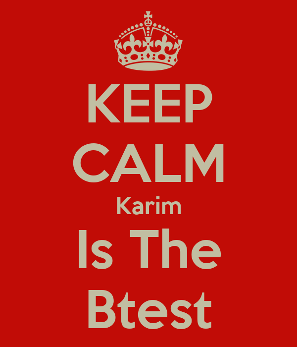 KEEP CALM Karim Is The Btest