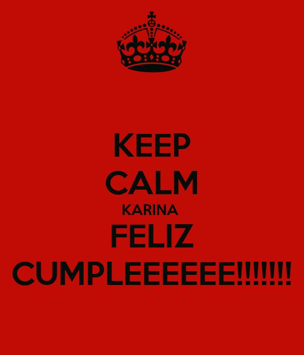 KEEP CALM KARINA  FELIZ CUMPLEEEEEE!!!!!!!