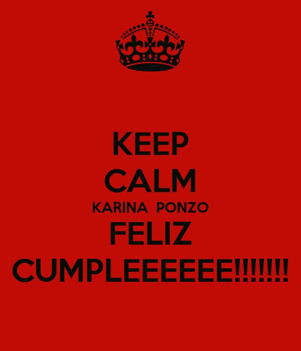 KEEP CALM KARINA  PONZO FELIZ CUMPLEEEEEE!!!!!!!
