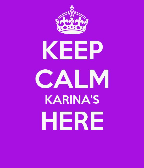 KEEP CALM KARINA'S HERE