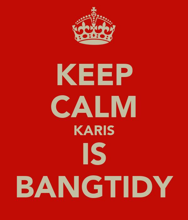 KEEP CALM KARIS IS BANGTIDY