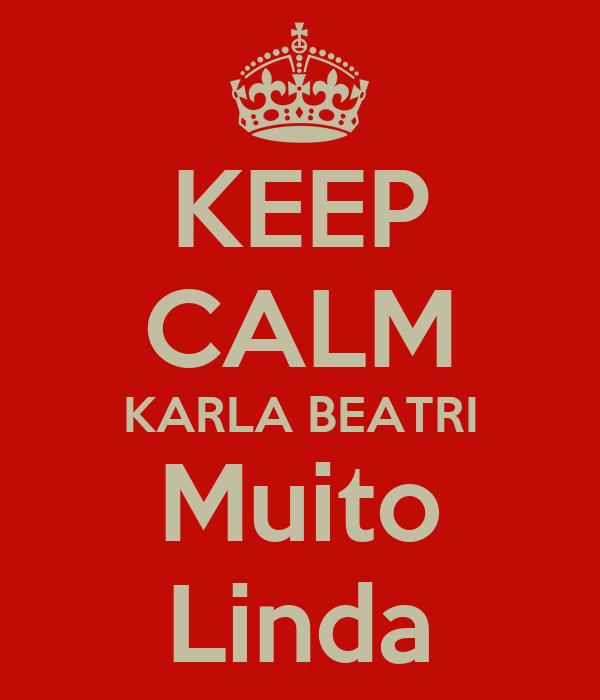 KEEP CALM KARLA BEATRI Muito Linda