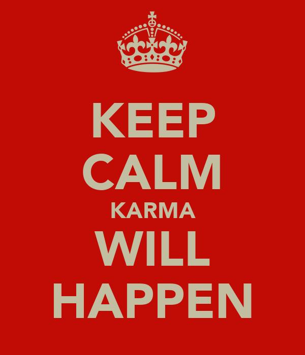 KEEP CALM KARMA WILL HAPPEN