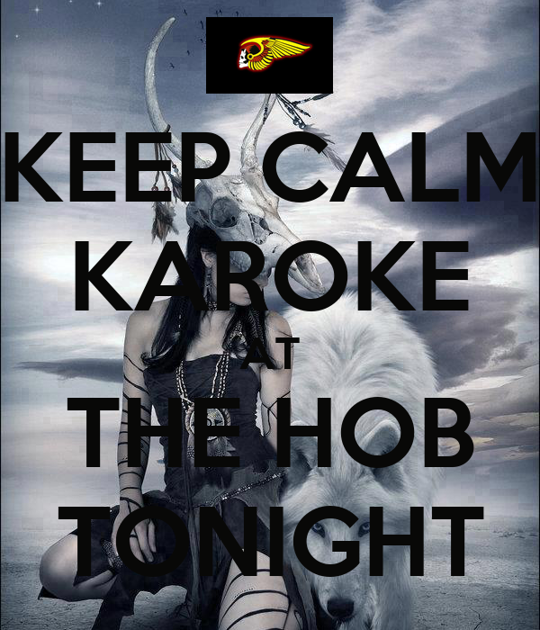 KEEP CALM KAROKE AT THE HOB TONIGHT