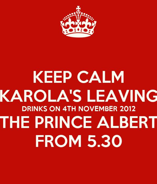 KEEP CALM KAROLA'S LEAVING DRINKS ON 4TH NOVEMBER 2012 THE PRINCE ALBERT FROM 5.30