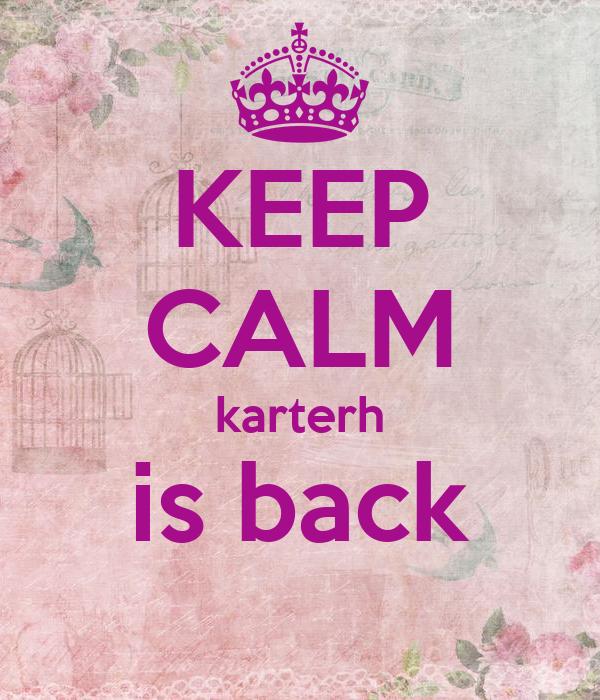 KEEP CALM karterh is back