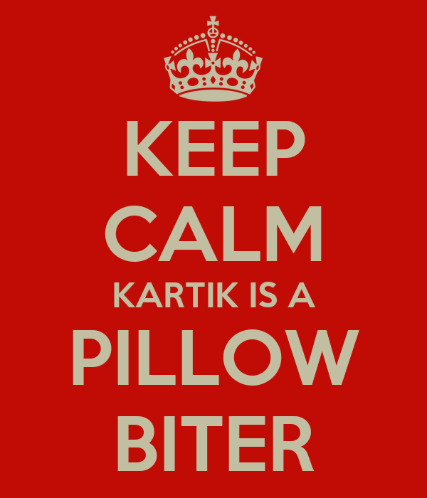 KEEP CALM KARTIK IS A PILLOW BITER