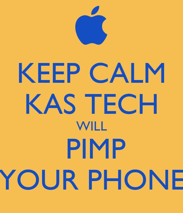 KEEP CALM KAS TECH WILL  PIMP YOUR PHONE