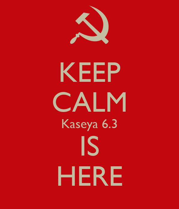 KEEP CALM Kaseya 6.3 IS HERE
