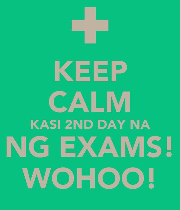 KEEP CALM KASI 2ND DAY NA NG EXAMS! WOHOO!