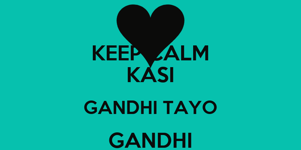 KEEP CALM KASI GANDHI TAYO GANDHI TAYO