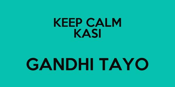 KEEP CALM KASI GANDHI TAYO